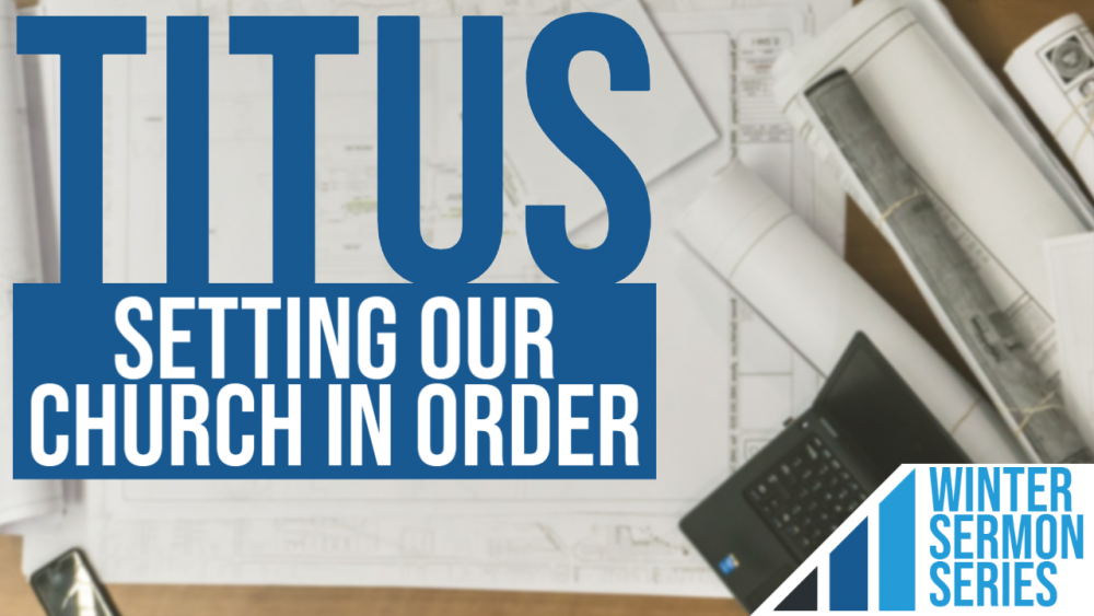 Titus - Setting Our Church in Order