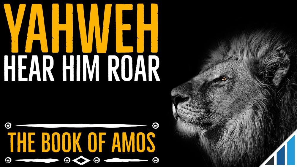 Amos: Hear Yahweh Roar